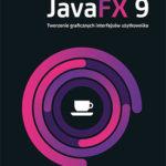 """Kulisy powstania książki """"JavaFX 9. Tworzenie graficznych interfejsów użytkownika"""""""