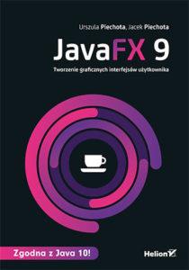 JavaFX 9. Urszula Piechota, Jacek Piechota