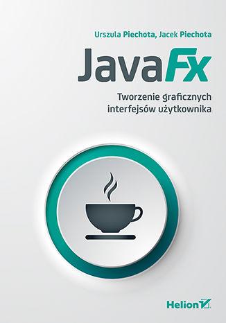 JavaFX. Urszula Piechota, Jacek Piechota